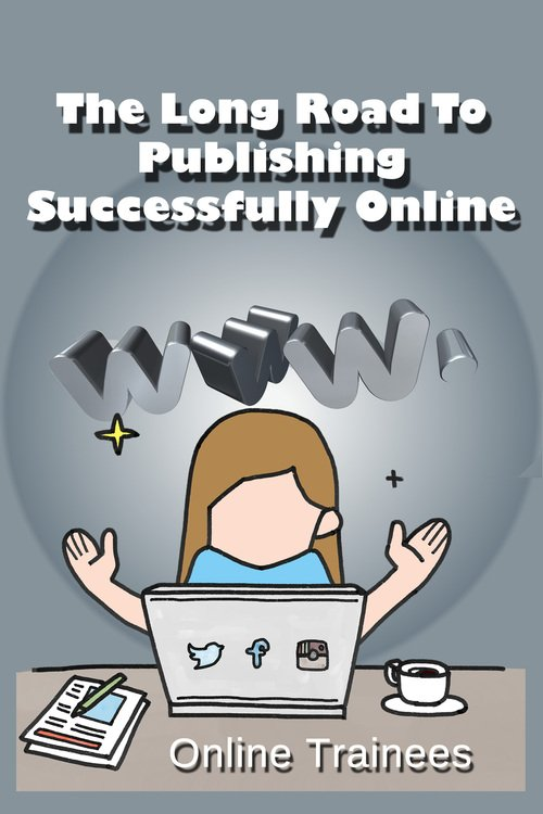 Product picture The Long Road To Publishing Successfully Online