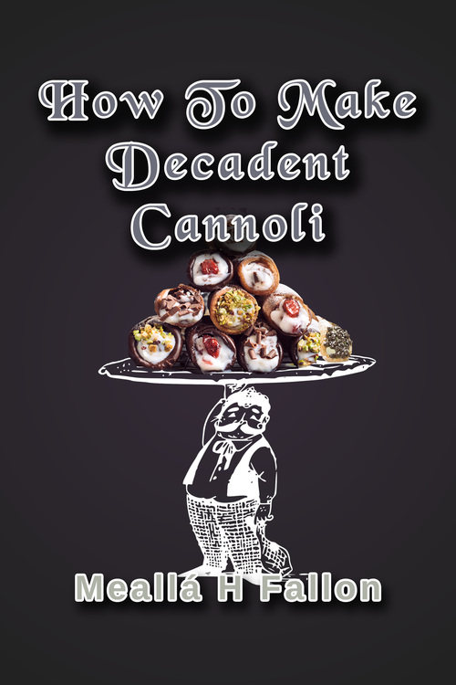 Product picture How To Make Decadent Cannoli